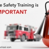 The importance of fire safety training?